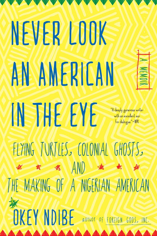 AUGUST 2017 BOOK-OF-THE-MONTH is NEVER LOOK AN AMERICAN IN THE EYE by OKEY NDIBE